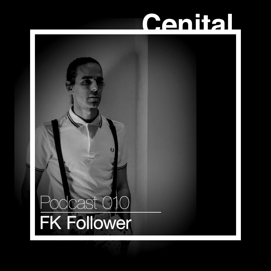 Cenital Podcast 010 - FK Follower
