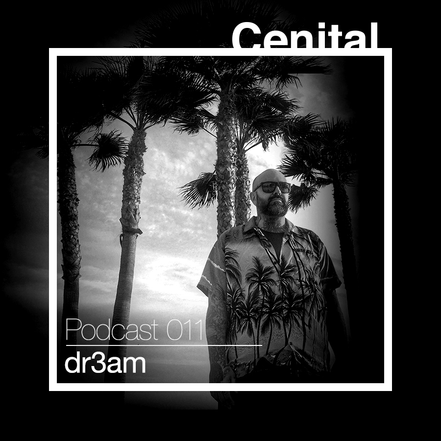 Cenital Podcast 011 - dr3am presents dr3amcast